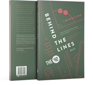 Behind The Lines - Great Irish sports stories from The42