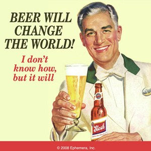 'Beer Will Change The World!...' Single Coaster