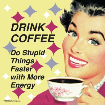 'Drink Coffee, Do Stupid Things...' Single Coaster