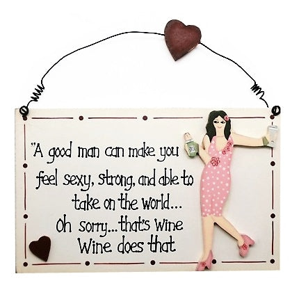 'A Good Man Can Make You Feel Sexy, Strong And...' Wood Plaque