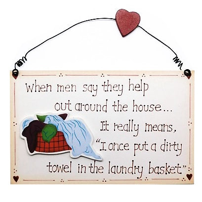 'When Men Say They Help Out Around The House, It...' Wood Plaque