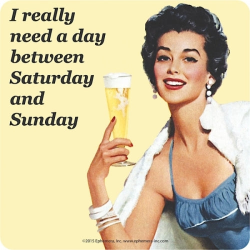 'I Really Need A Day Between Saturday And Sunday...' Single Coaster