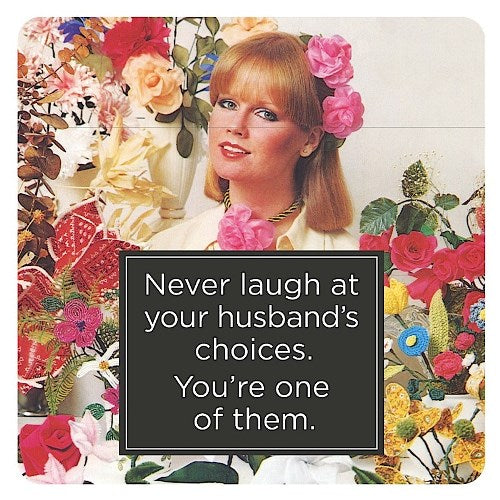 'Never Laugh At Your Husband's Choices...' Single Coaster