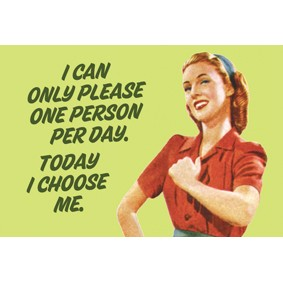 'I Can Only Please One Person Per Day...' Fridge Magnet