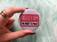 Hello I am an angry feminist badge, social justice pins