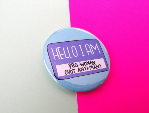 Hello I am pro women not anti men badge, feminist pins