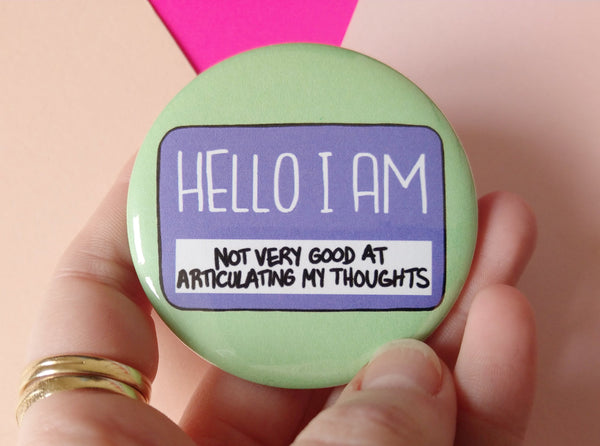 Hello I am not very good at articulating my thoughts badge, anxiety pins