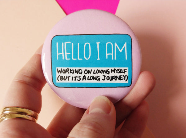 Hello I am working on loving myself badge, self love pins