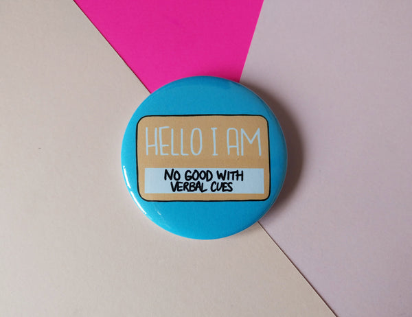 Hello I am not good with verbal cues badge, autistic pins