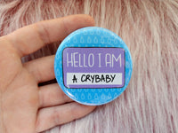 Hello I am a crybaby badge, highly sensitive person gift