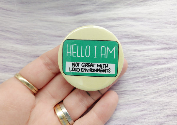 Hello I am not great with loud environments badge, highly sensitive person pins