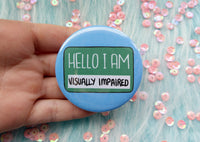 Hello I am visually impaired badge, partially sighted pins