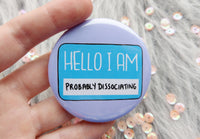 Hello I am probably dissociating badge, dissociative disorder pins