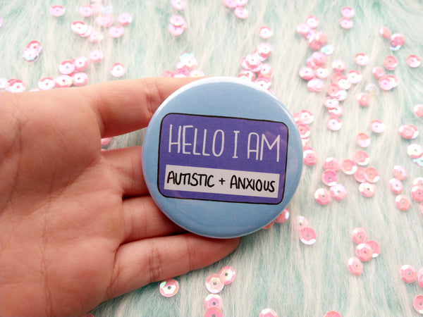 Hello I am autistic and anxious badge, mental health pins