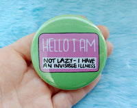 Hello I am not lazy badge, invisible illness pins