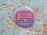 Hello I have a compromised immune system badge, immuncompromised pins