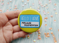 Hello I have macular degeneration badge, visually impaired pins