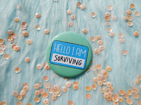 Hello I am surviving badge, mental health pins
