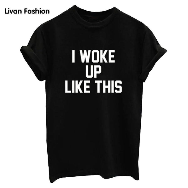 I woke up like this Famous Tee - Black or White