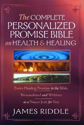 Complete Personalized Promise on Health and Healing: Every Healing Promise in the Bible, Personalized and Written as a Prayer Just for You!