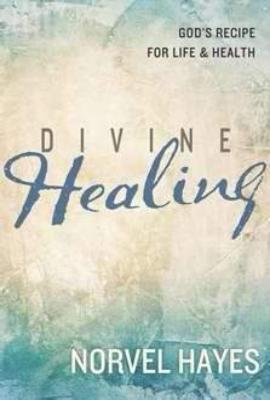 Divine Healing: God's Recipe for Life & Health
