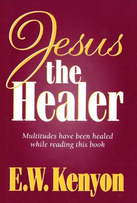 Jesus The Healer: Multitudes Have Been Healed While Reading This Book