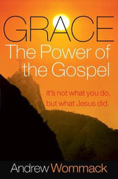Grace The Power of the Gospel: It's Not What You Do, But What Jesus Did
