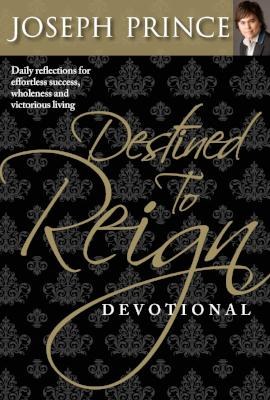 Destined to Reign Devotional PB: Daily Reflections for Effortless Success, Wholeness and Victorious Living