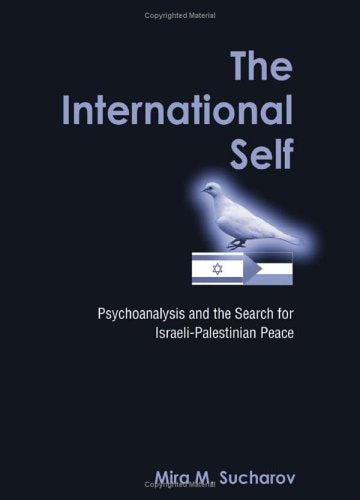 The International Self: Psychoanalysis and the Search for Israeli-Palestinian Relations (USED $26)