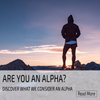 Are you an ALPHA? Discover what we consider an ALPHA