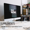 CAN SUPPLEMENTS INCREASE YOUR PRODUCTIVITY. NEURO Z3  Cognitive enhancer, nootropic, containing ALCAR, Tyrosine, Alpha GPC, Theanine and Huperzine A