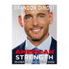 AMERICAN STRENGTH: THE ULTIMATE GUIDE TO HEALTH, HAPPINESS & SUCCESS (HARDCOVER) Brandon DiNovi  Co-Founder & CEO RAM Advantage