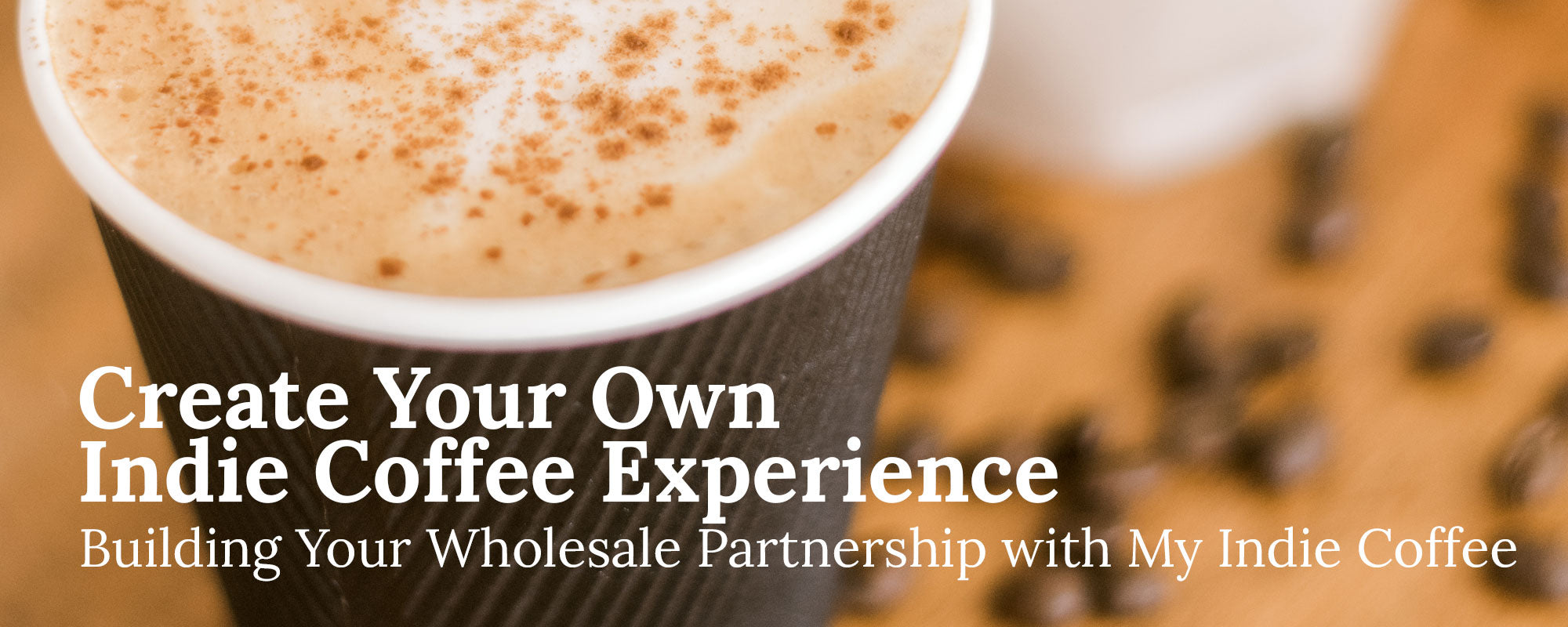 Create Your Own Indie Coffee Experience - Building Your Wholesale Partnership with My Indie Coffee