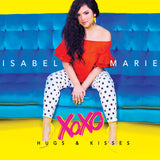 NEW! Isabel Marie - XOXO Hugs & Kisses (Digi-Pak CD Edition) (2018)
