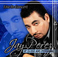 Jay Perez - Up Close and Personal - Live In Concert
