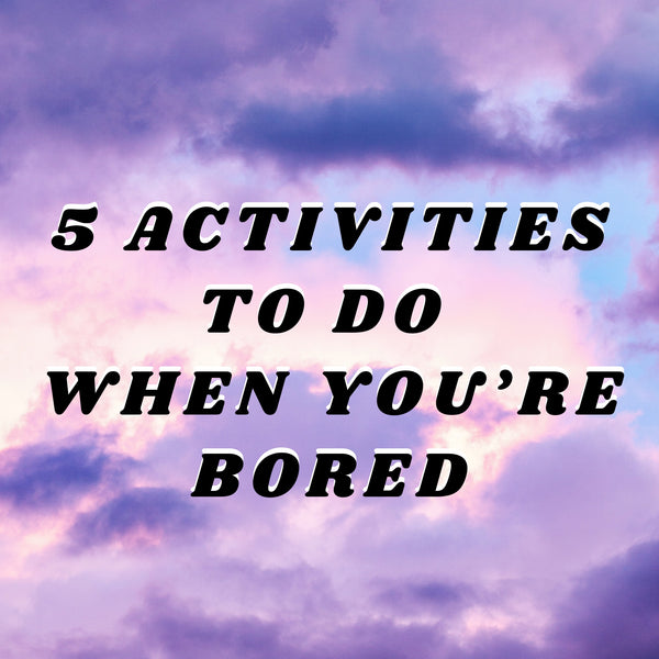 5 Fun Activities to do When Bored
