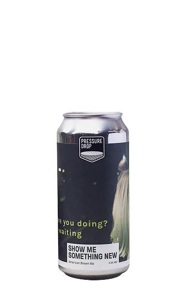 Pressure Drop Show Me Something New 44cl Can 5.6%abv