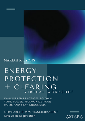 ENERGY CLEARING + PROTECTION WORKSHOP W/MARIAH K. LYONS