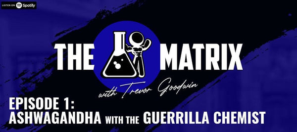 The Matrix #1: Ashwagandha with The Guerrilla Chemist