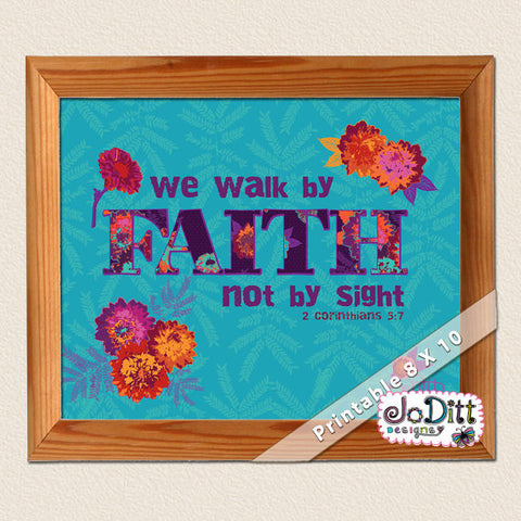 We Walk by FAITH not by sight 2 Corinthians 5:7 Scripture printable