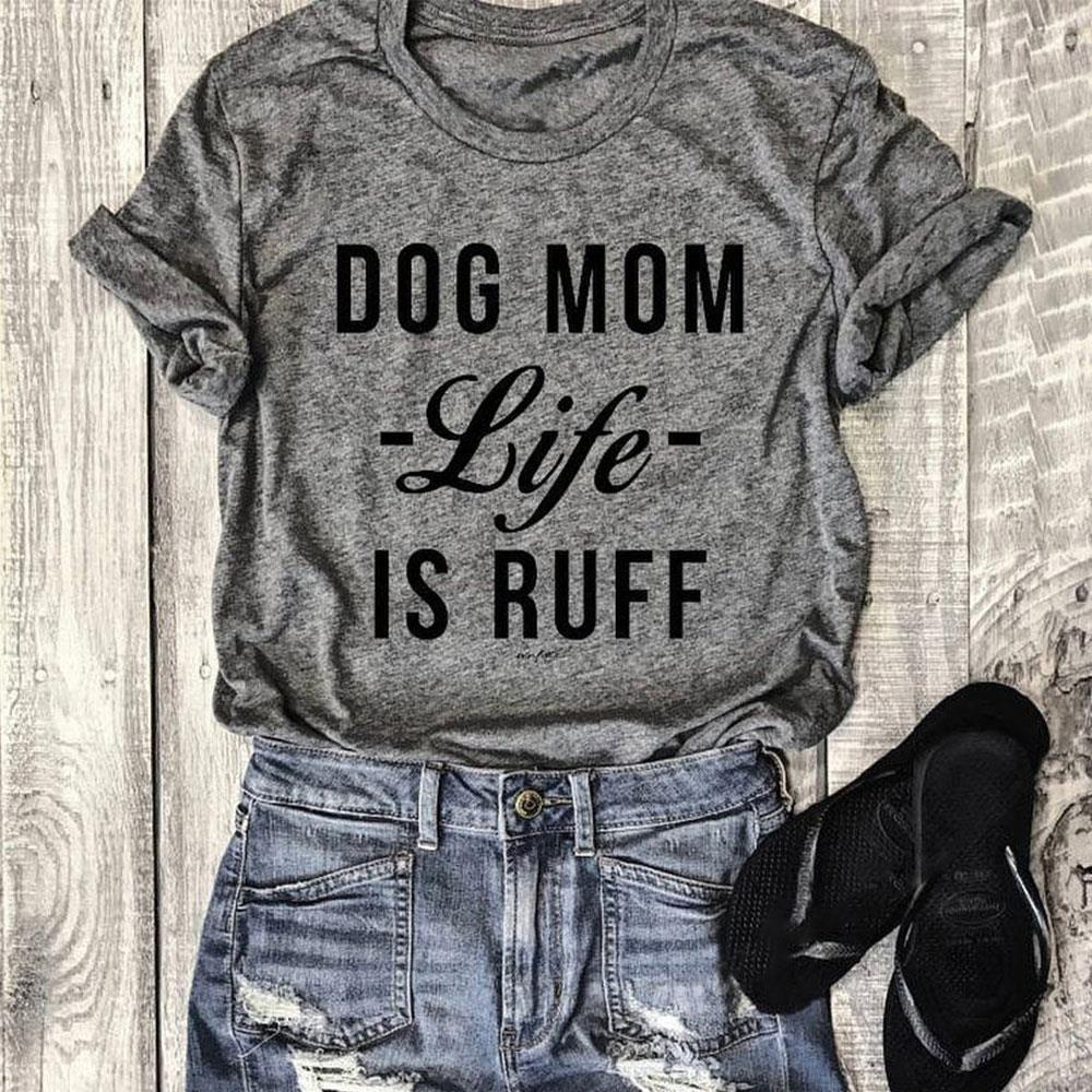 Women Dog Mom Life Is Ruff Letter Printed O-Neck T-Shirt 2018 Fashion Short Sleeve Casual Top Tee All Matched Gray Basic T Shirt - Pajamas Haven