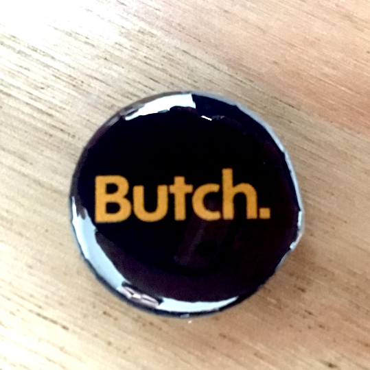 "Butch. Button Badge 25mm Button Badge 1"" Button Badge Gay Pride Badge Gay Pride Pin Equality Badge Love Badge Love Button Badge"