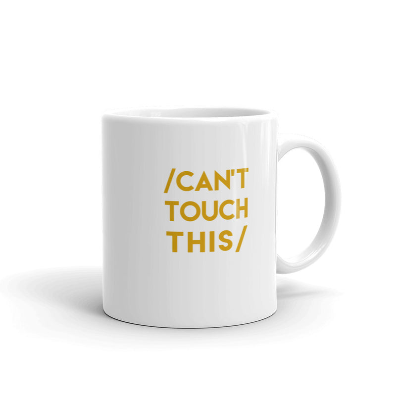 Can't Touch This Mug - Don't touch my coffee, tea, milo, hot chocolate, chai!