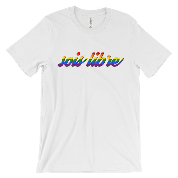 Sois Libre Rainbow Version (Be Free in French) Unisex short sleeve t-shirt | Freedom | Liberty | Peace | liberte | Rainbow Pride | LGBTQIA
