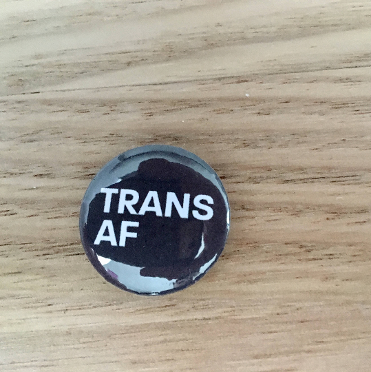 "Trans AF Button Badge 25mm Button Badge 1"" Button Badge Gay Pride Badge Gay Pride Pin Equality Badge Love Badge Love Button Badge"