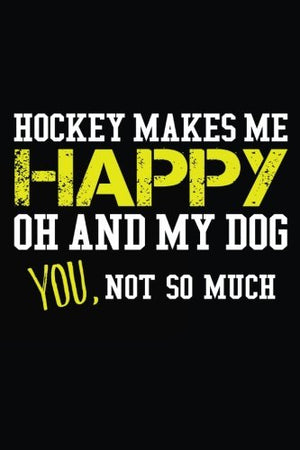 Hockey Makes me Happy Oh And My Dog You, Not So Much: Journal Of Dreams, 6 x 9, 108 Lined Pages (diary, notebook, journal)