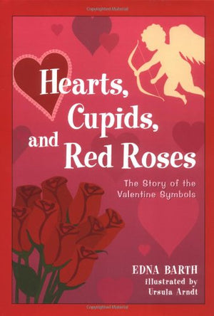 Hearts, Cupids, and Red Roses: The Story of the Valentine Symbols