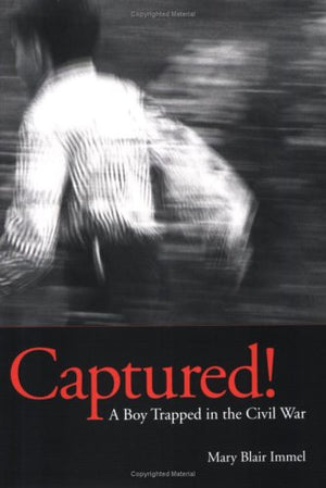 Captured! A Boy Trapped in the Civil War