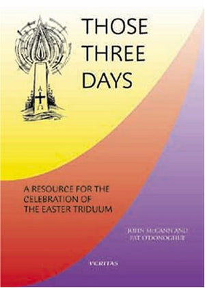 Those Three Days: A Resource for the Celebration of the Easter Triduum