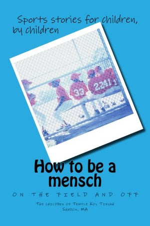 How to be a mensch on the field and off: Sports stories for children, by children
